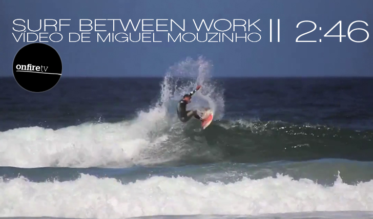 1812Surf Between Work (by Miguel Mouzinho) || 2:46
