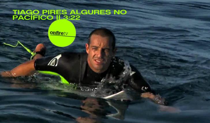 1677Tiago Pires algures no Pacífico || 3:22