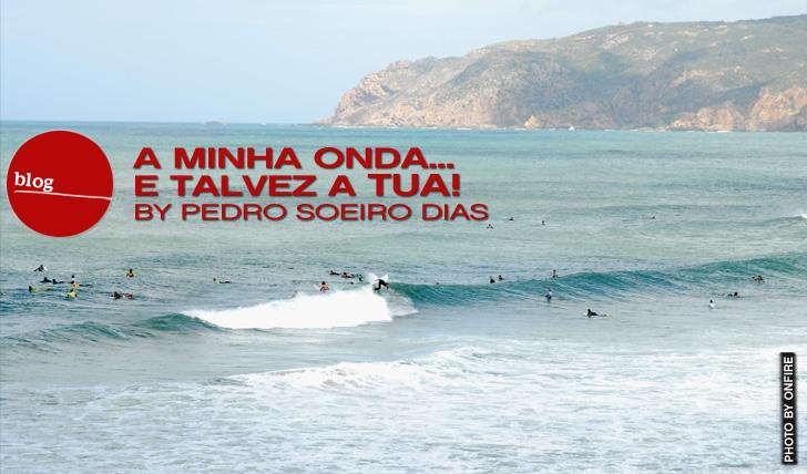 2783A minha onda… e talvez a tua! | By Pedro Soeiro Dias