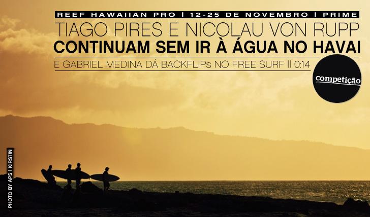 4922Tiago Pires e Nicolau Von Rupp continuam sem ir à água no Hawaii