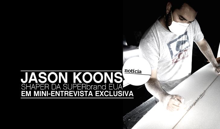 6137Mini-Entrevista com Jason Koons | Shaper da SUPERbrand EUA