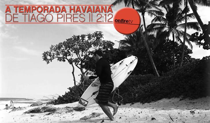 6231A temporada Havaiana de Tiago Pires || 2:12