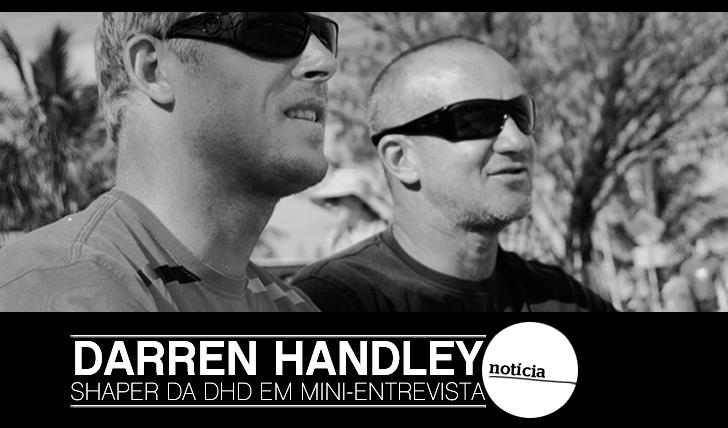 6463Darren Handley (shaper da DHD) em Mini-Entrevista