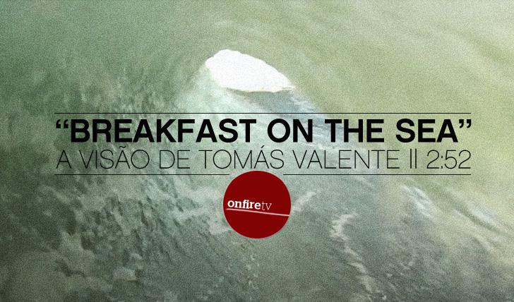 7544Breakfast on the sea | A visão do interior dos tubos de Supertubos de Tomás Valente || 2:52
