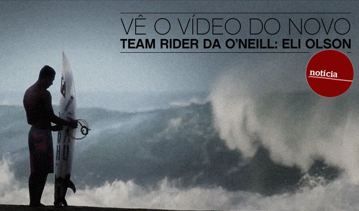 7507O vídeo do novo team rider da O'Neill: Eli Olson