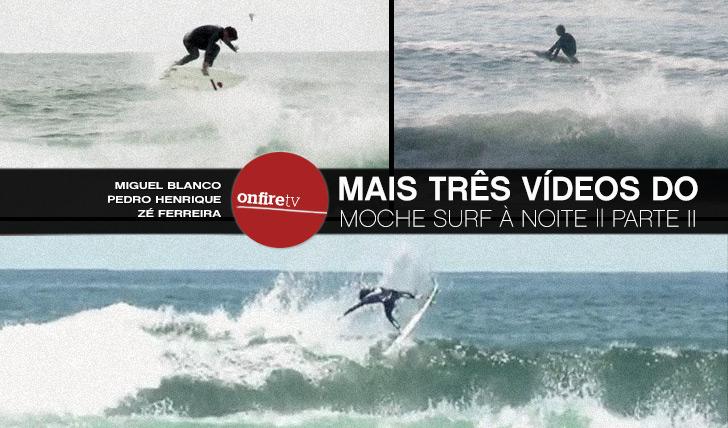 9964Mais três vídeos do MOCHE Cascais Surf à Noite || Parte II