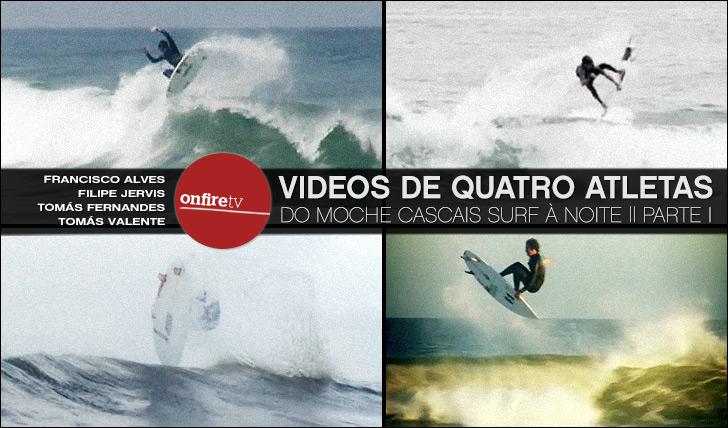 9866Vídeos de quatro altetas do MOCHE Cascais Surf à Noite || Parte I