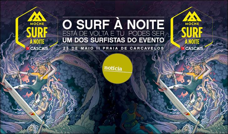 9724MOCHE Cascais Surf à Noite | O surf à noite está de volta e tu podes entrar no evento…
