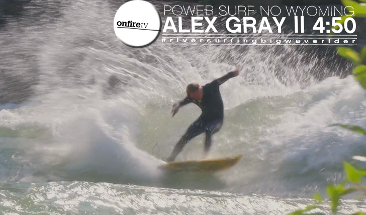 11487Power Surfing no Wyoming | Alex Gray || 4:50