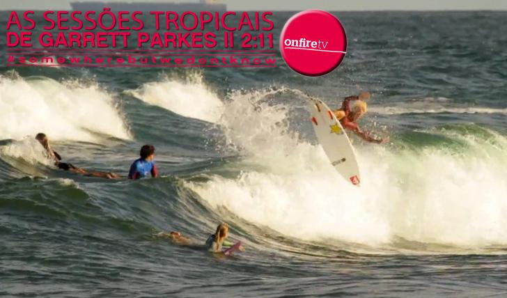 11362As sessões tropicais de Garrett Parkes || 2:11