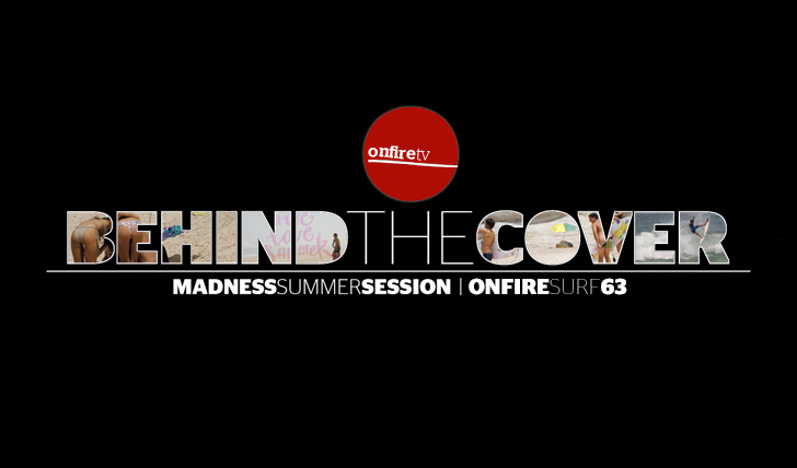 11854Behind the cover | ONFIRE Surf 63 | #welovesummer || 3:01
