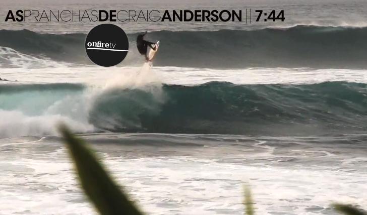 12661As pranchas de Craig Anderson || 7:44