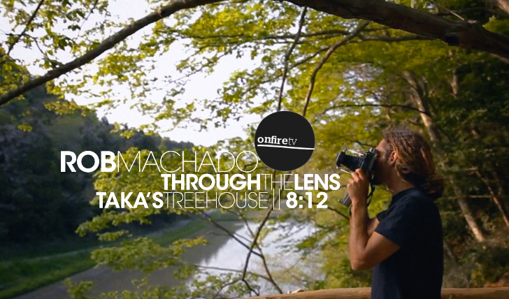 12763Rob Machado | Through The Lens | Taka's Treehouse || 8:12