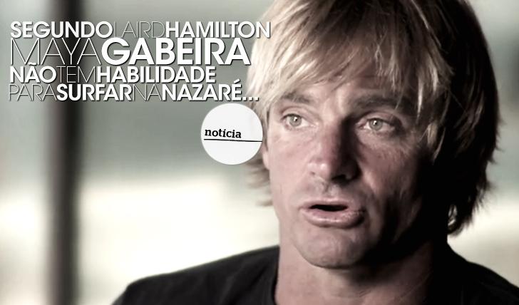 14061Segundo Laird Hamilton, Maya Gabeira não tem habilidade para surfar na Nazaré…