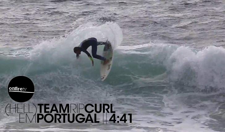14232(Hell) Team Rip Curl em Portugal || 4:41
