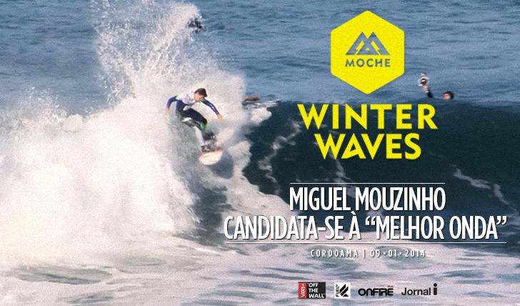 """16040Miguel Mouzinho candidata-se à """"Melhor Onda"""" do MOCHE Winter Waves"""