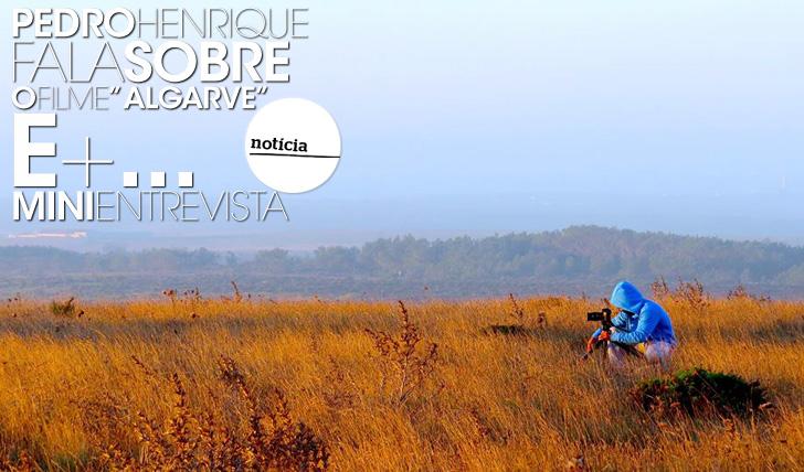 "15820Pedro Henrique fala sobre o filme ""Algarve"" | Mini-Entrevista"