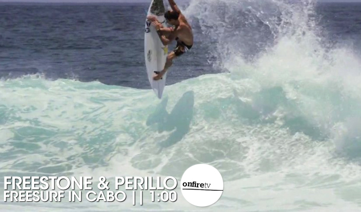 16647Freestone & Perillo | Freesurf in Cabo || 1:00