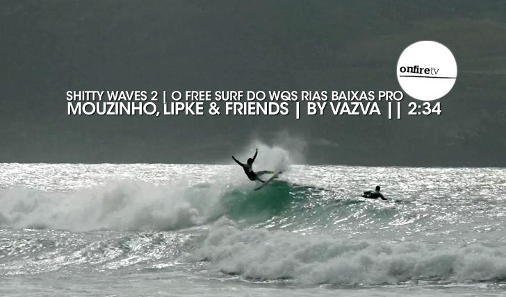 17391Shitty Waves 2 | Mouzinho e Lipke em free surf durante o Rias Baixas Pro || 2:34