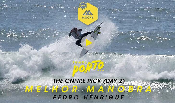 17801The ONFIRE Pick | Melhor Manobra | Sumol Porto Pro Dia 2 || 0:27