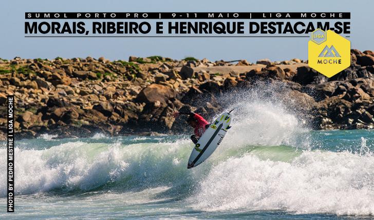 17782Morais, Ribeiro e Henrique destacam-se no primeiro dia do Sumol Porto Pro | Liga MOCHE