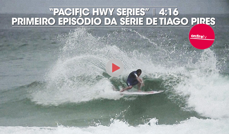 "17676Tiago Pires em ""Pacific HWY Series"" | Ep. 01 || 4:17"