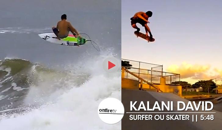 18689Kalani David | Surfer ou skater || 5:48