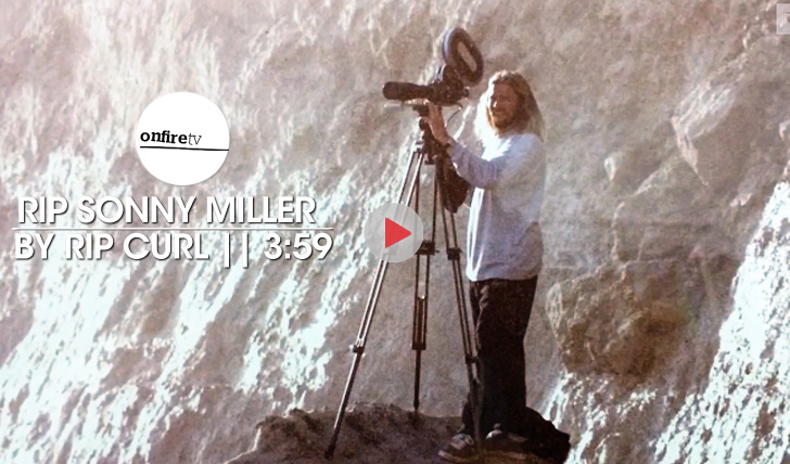 18965RIP Sonny Miller | by Rip Curl || 3:59