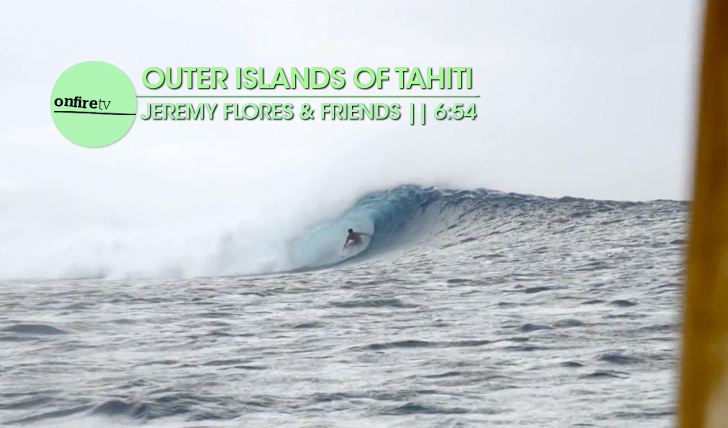 19765Outer Islands of Tahiti | Jeremy Flores || 6:34