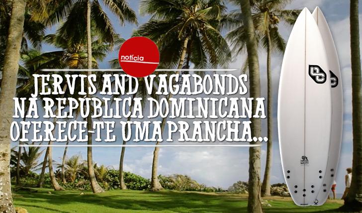20562Jervis and Vagabonds na Republica Dominicana oferece-te uma prancha!