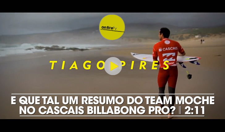 20607E que tal um resumo do team MOCHE durante o Cascais Billabong Pro? || 2:11