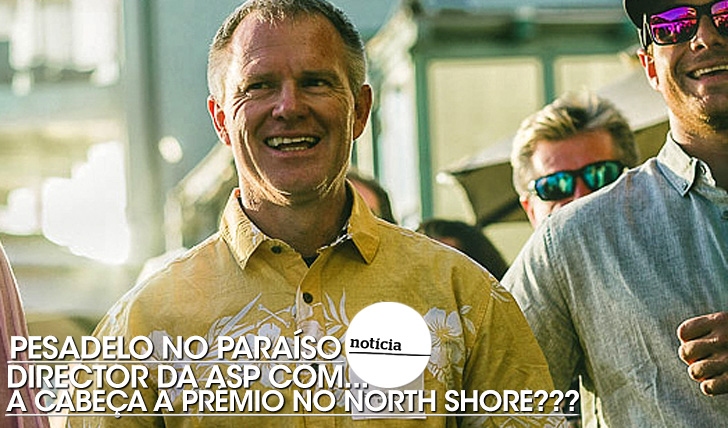 "21540Director da ASP com a ""cabeça a prémio"" no North Shore?"