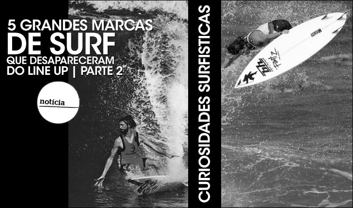 219035 grandes marcas de surf que desapareceram do line up | Parte 2