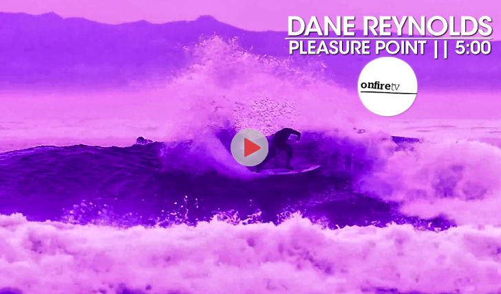 22122Dane Reynolds | Pleasure Point || 5:00