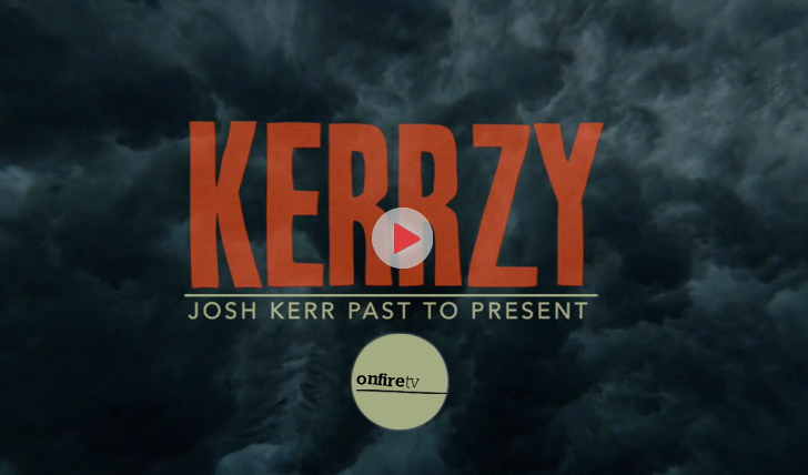 21898Kerrzy | Josh Kerr past to present || 41:16