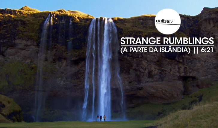 22342Strange Rumblings in Shangri La | (A parte da Islândia) || 6:21