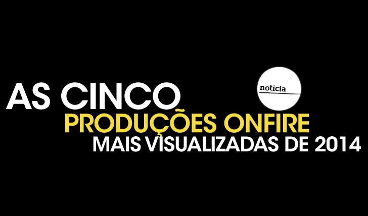 AS-5-PRODUCOES-ONFIRE-MAIS-VISTA-DE-2014