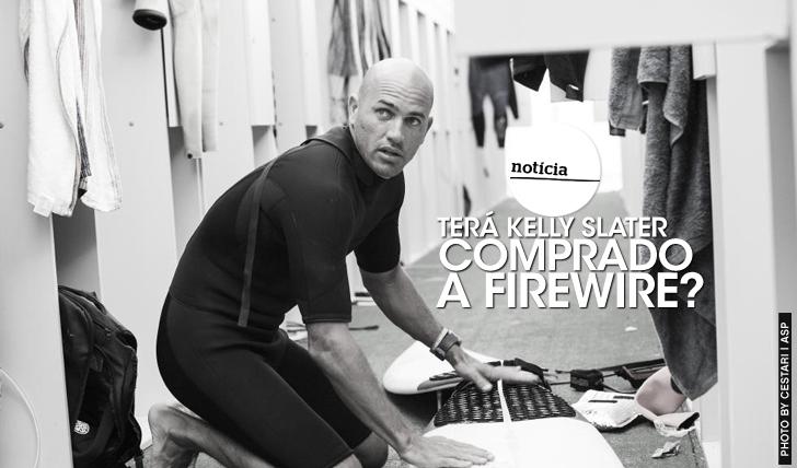 22995Terá Kelly Slater comprado a Firewire?