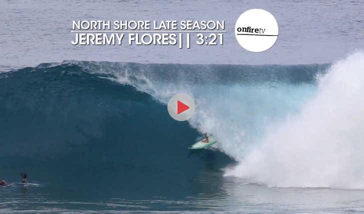 23145Jeremy Flores | North Shore late season || 3:21