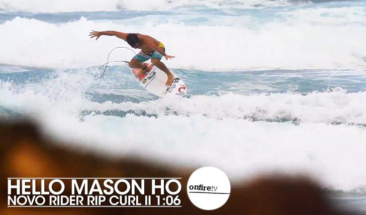 23629Hello Mason Ho | Rip Curl || 1:06