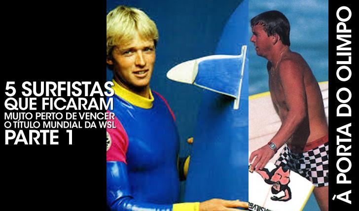 243515 surfistas que ficaram muito perto de conquistar o título mundial | Parte 1