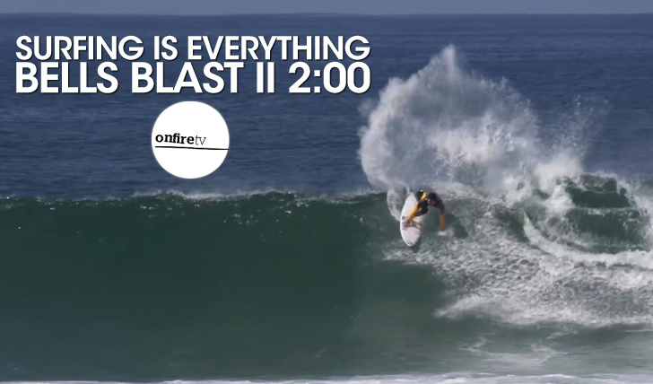 24047Bells Blast | Surfing is Everything || 2:00