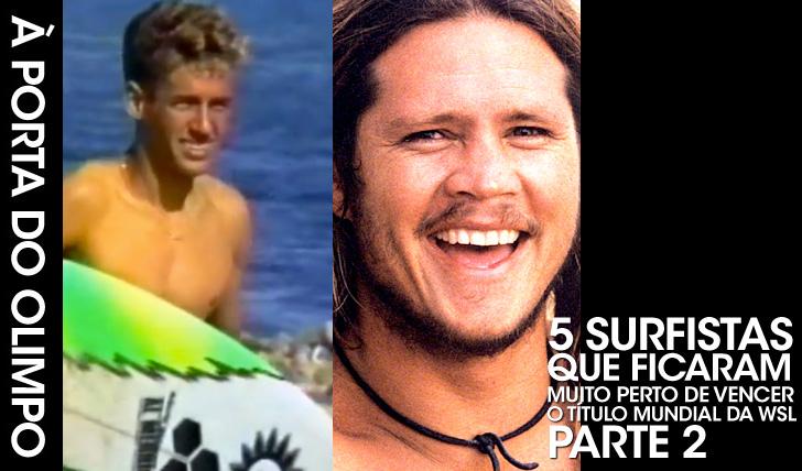 247275 surfistas que ficaram muito perto de conquistar o título mundial | Parte 2