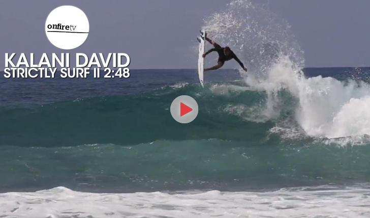 24741Kalani David | Stritcly Surf || 2:48