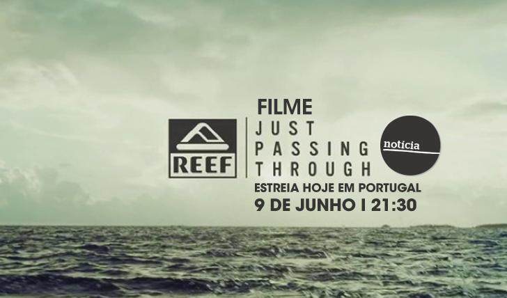 25315#JUSTPASSINTHROUGH | Filme da Reef estreia Hoje em Portugal