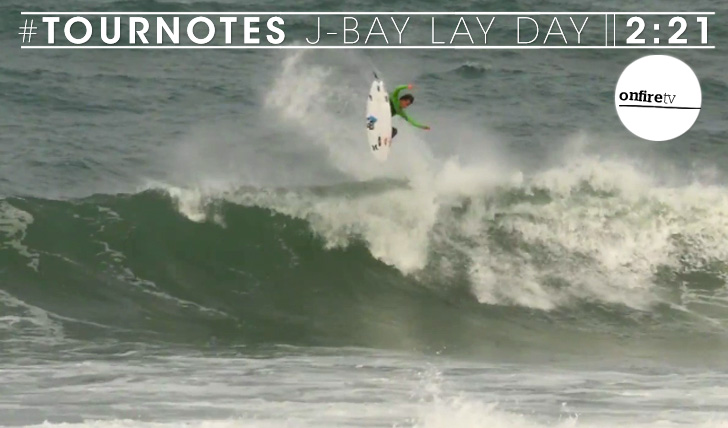 25848#Tournotes | J-Bay Lay Day || 2:21