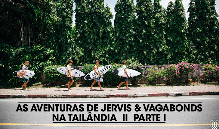 26280Jervis and Vagabonds na Tailândia | Parte I