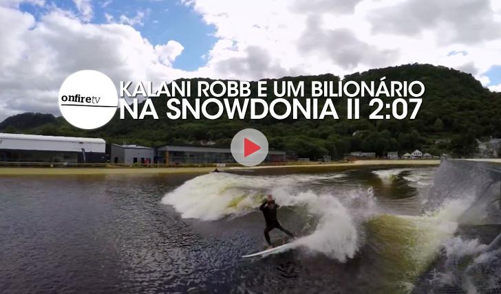 26386Kalani Robb e um bilionário na Snowdonia (piscina de ondas) || 2:07