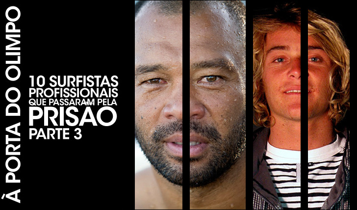 2707210 surfistas profissionais que já estiveram na prisão | Parte 3