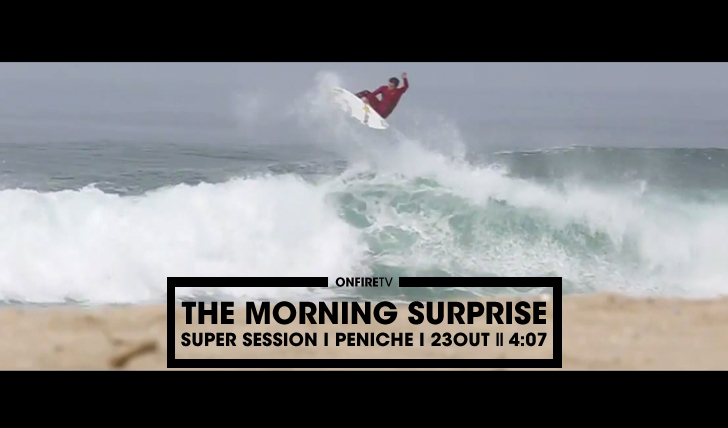 28161The Morning Surprise | Peniche Out23 || 4:07